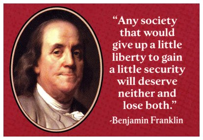 """any society that would give up a little liberty to gain security will deserve neither and lose both"