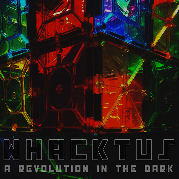 whacktus - a revolution in the dark