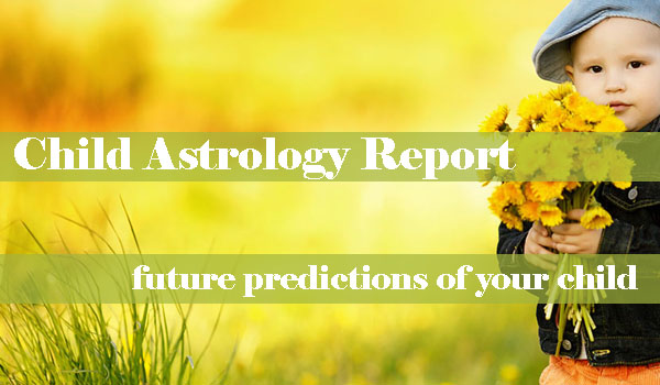 child astrology report baby astrology report child horoscope predictions