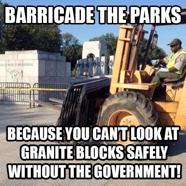 berricade the parks because you can't look at granite blocks safely without the government