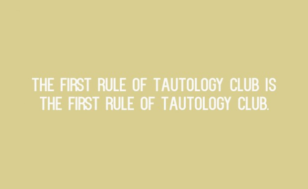 the first rule of tautology club is the first rule of tautology club.
